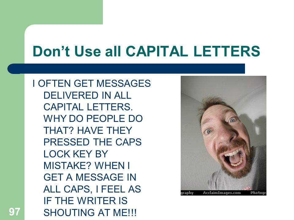Don't Use all CAPITAL LETTERS