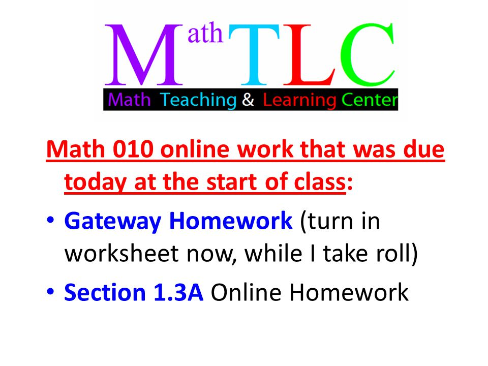 Math 010 online work that was due today at the start of class: