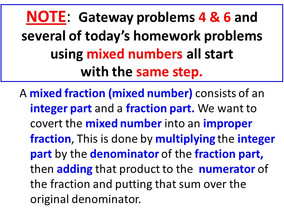 NOTE: Gateway problems 4 & 6 and several of today's homework problems using mixed numbers all start with the same step.
