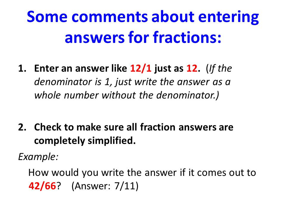 Some comments about entering answers for fractions: