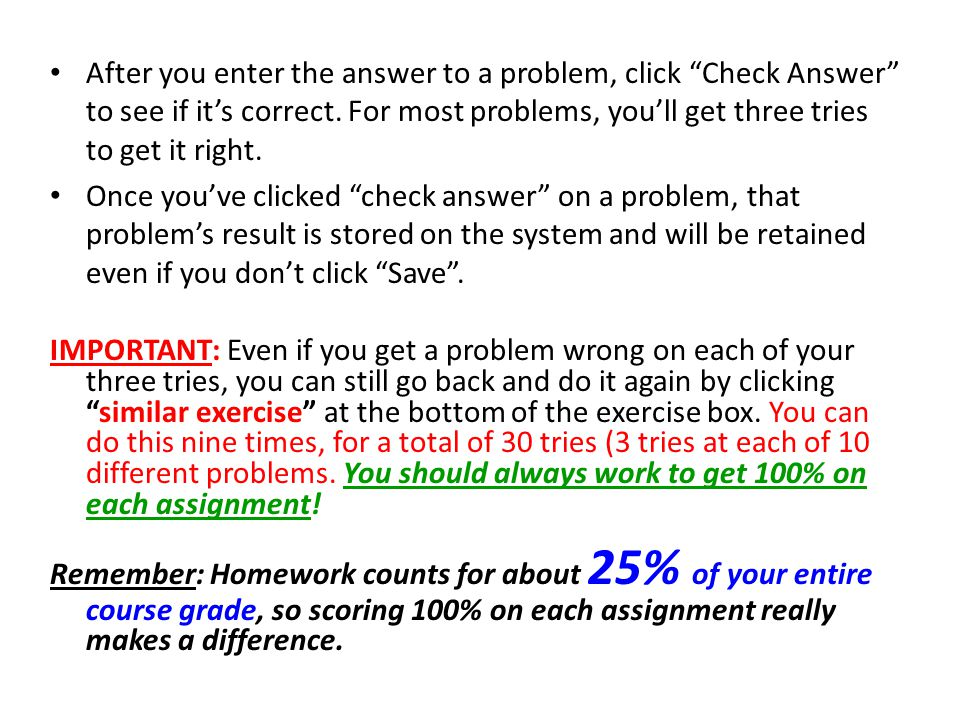 After you enter the answer to a problem, click Check Answer to see if it's correct. For most problems, you'll get three tries to get it right.