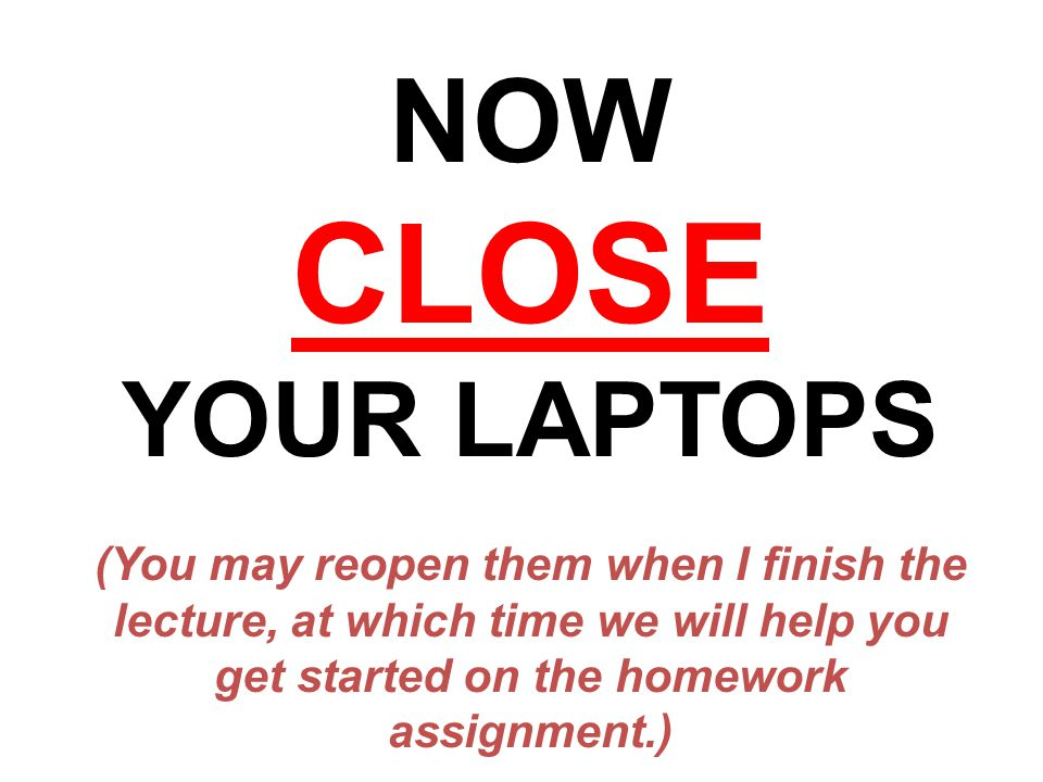 NOW CLOSE. YOUR LAPTOPS.