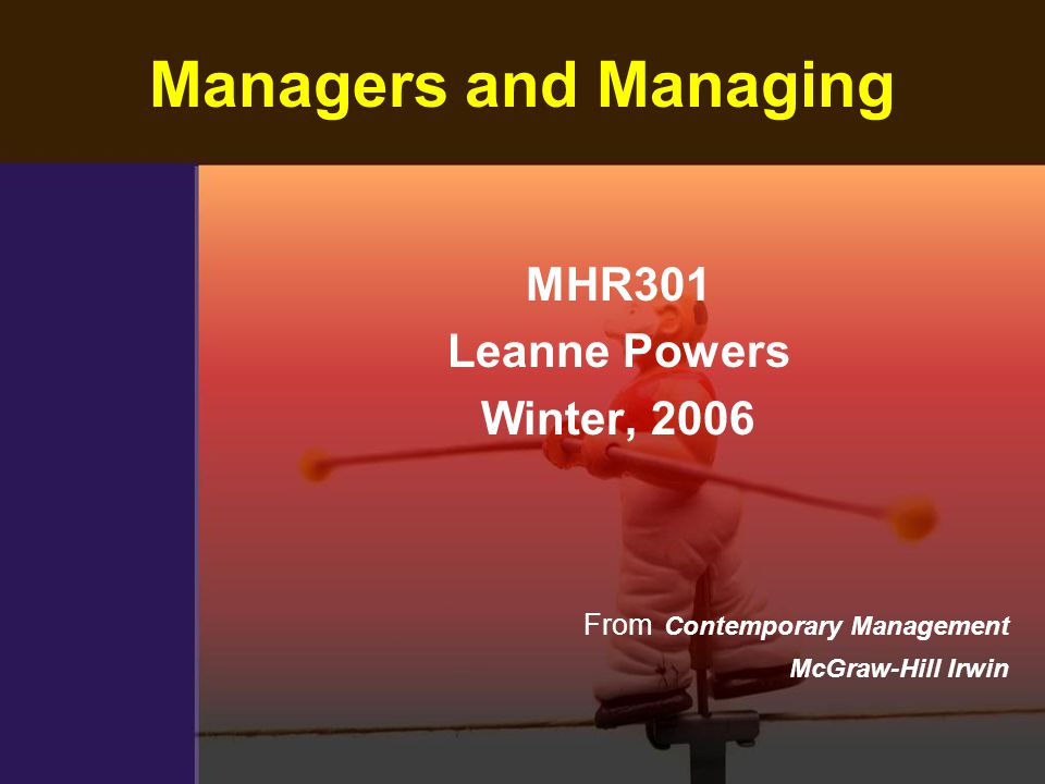 Managers and Managing MHR301 Leanne Powers Winter, 2006