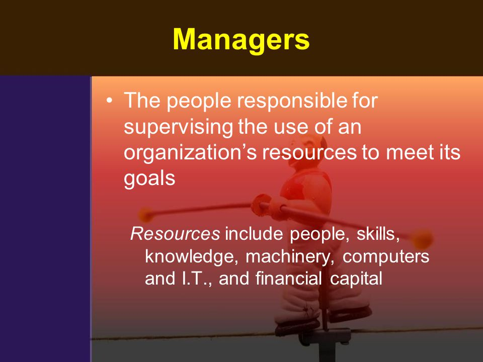 Managers The people responsible for supervising the use of an organization's resources to meet its goals.