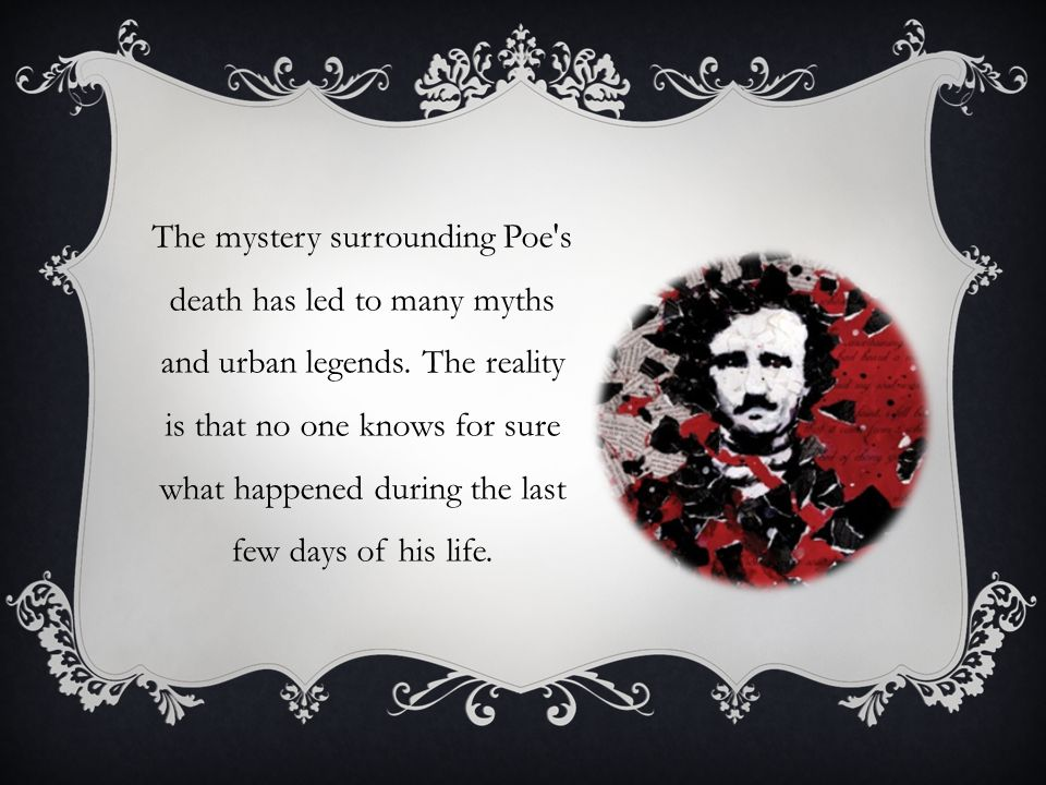 The mystery surrounding Poe s death has led to many myths and urban legends.