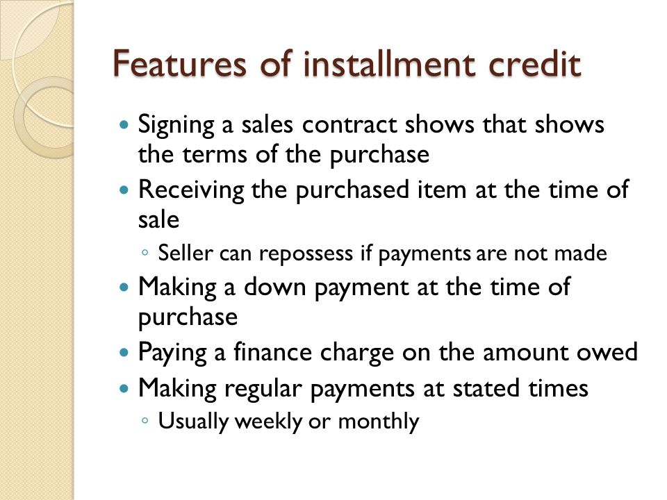 Features of installment credit