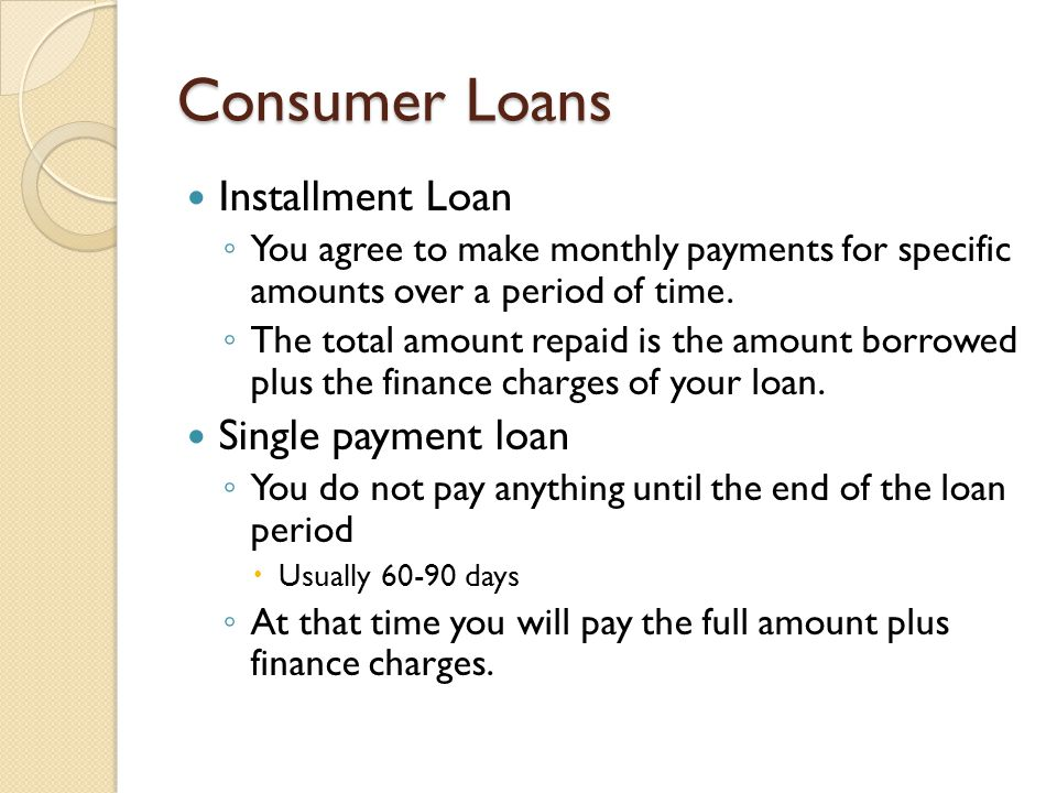 Consumer Loans Installment Loan Single payment loan