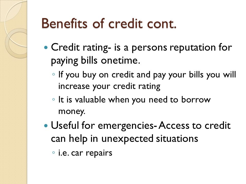 Benefits of credit cont.