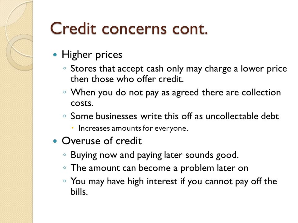 Credit concerns cont. Higher prices Overuse of credit