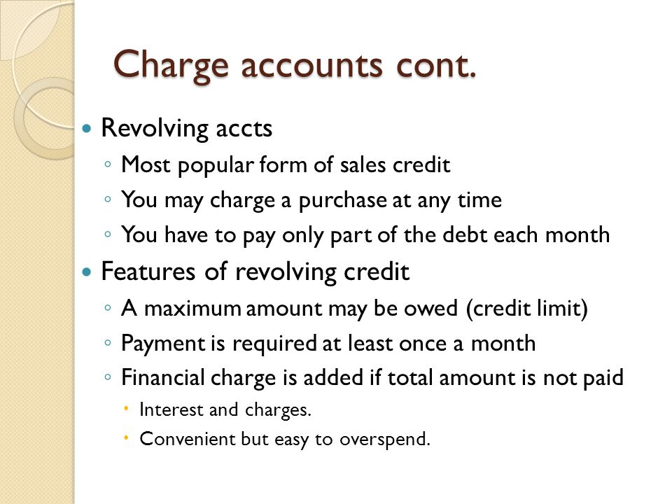 Charge accounts cont. Revolving accts Features of revolving credit