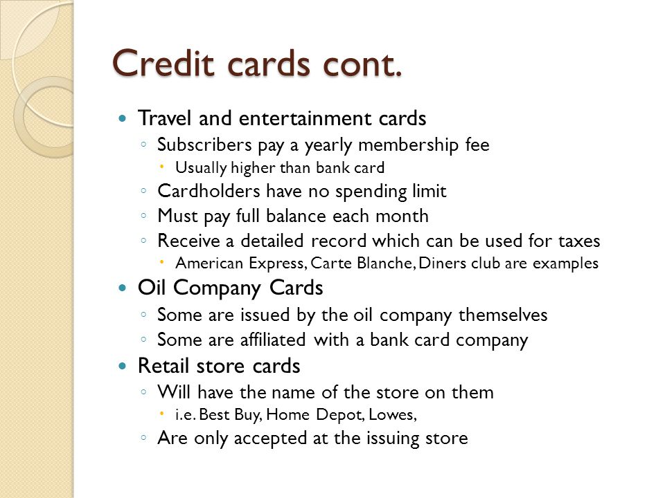 Credit cards cont. Travel and entertainment cards Oil Company Cards
