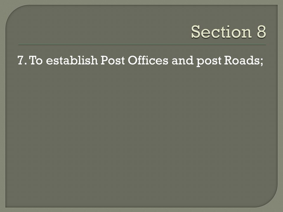 Section 8 7. To establish Post Offices and post Roads;