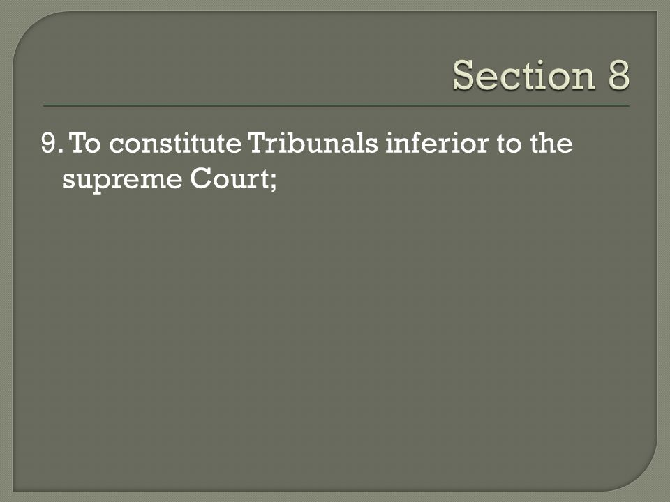 Section 8 9. To constitute Tribunals inferior to the supreme Court;