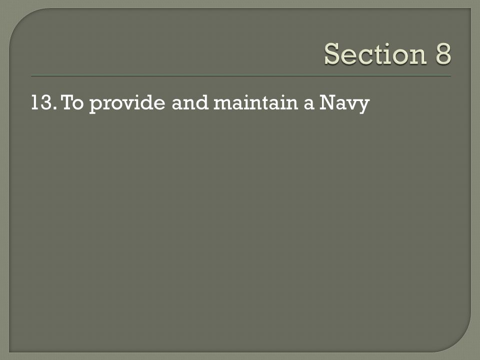 Section 8 13. To provide and maintain a Navy
