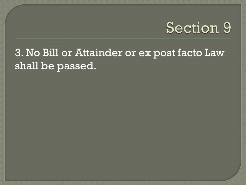 Section 9 3. No Bill or Attainder or ex post facto Law shall be passed.