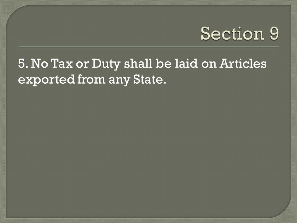 Section 9 5. No Tax or Duty shall be laid on Articles exported from any State.