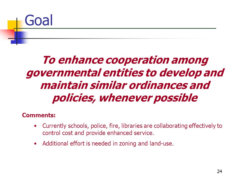GoalTo enhance cooperation among governmental entities to develop and maintain similar ordinances and policies, whenever possible.
