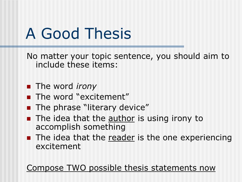 Irony Essay How To Begin  Ppt Download A Good Thesis No Matter Your Topic Sentence You Should Aim To Include  These Items