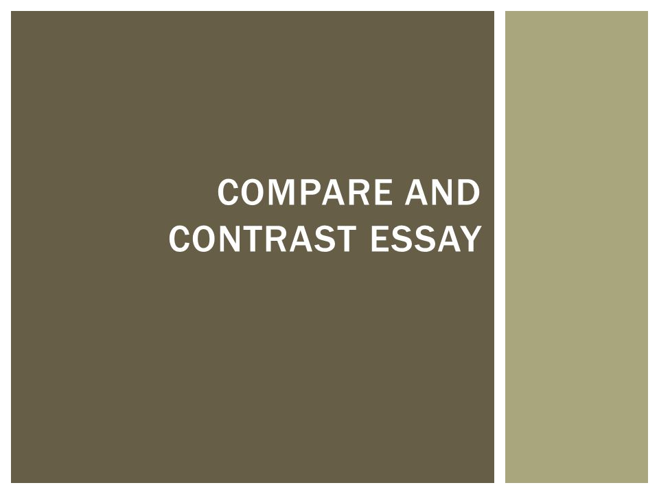 Compare And Contrast Essay  Ppt Download  Compare And Contrast Essay