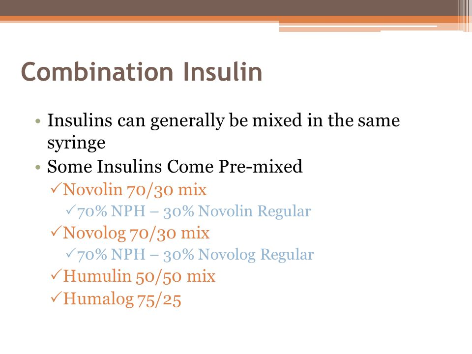 Combination Insulin Insulins can generally be mixed in the same syringe. Some Insulins Come Pre-mixed.