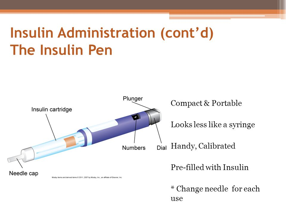 Insulin Administration (cont'd) The Insulin Pen