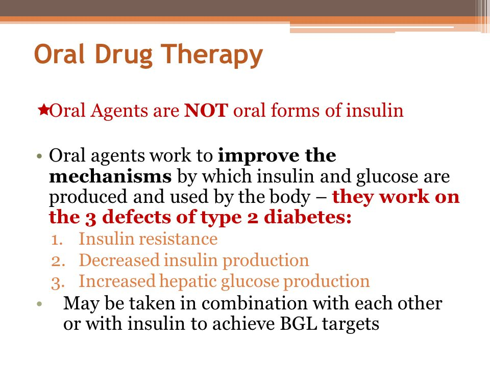 Oral Drug Therapy Oral Agents are NOT oral forms of insulin