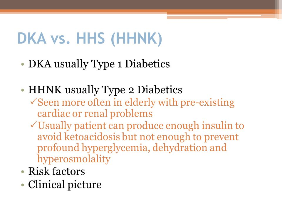DKA vs. HHS (HHNK) DKA usually Type 1 Diabetics