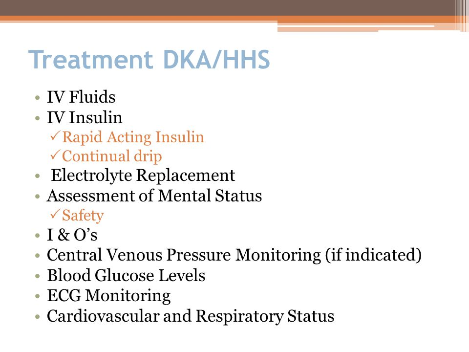 Treatment DKA/HHS IV Fluids IV Insulin Electrolyte Replacement