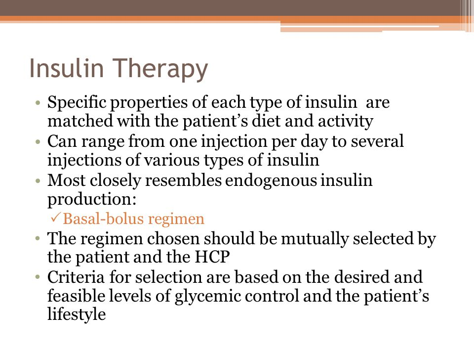 Insulin Therapy Specific properties of each type of insulin are matched with the patient's diet and activity.