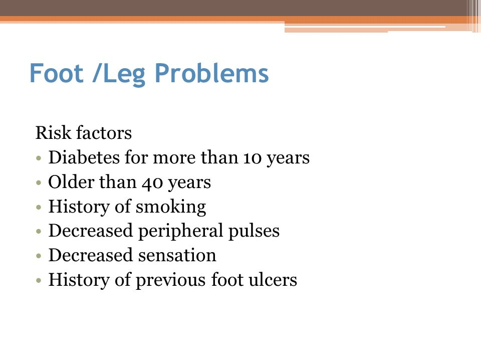Foot /Leg Problems Risk factors Diabetes for more than 10 years