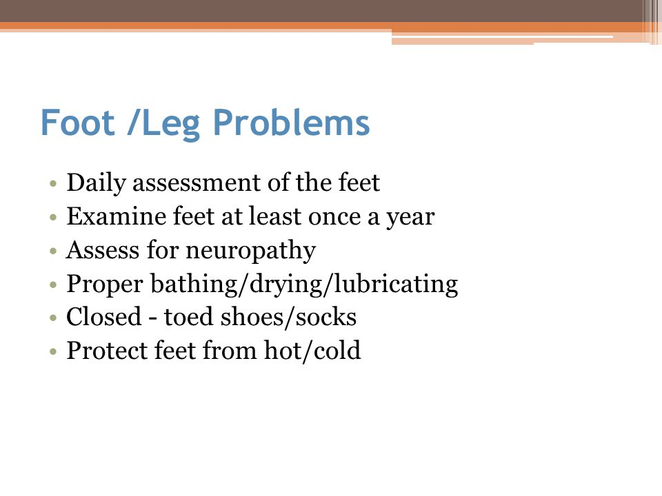Foot /Leg Problems Daily assessment of the feet