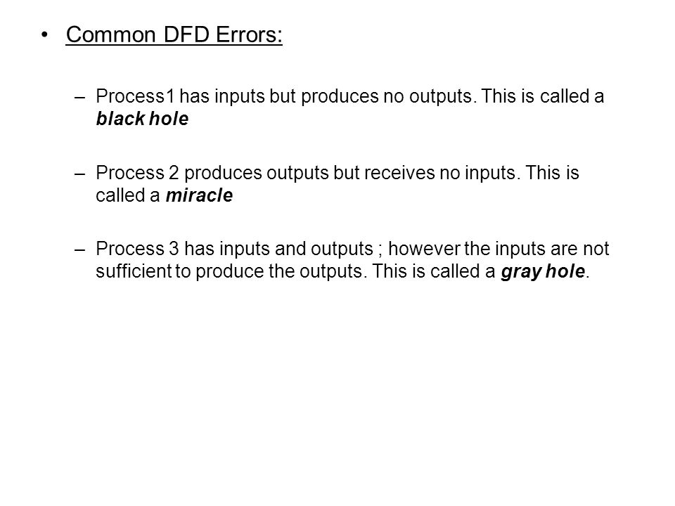 Common DFD Errors: Process1 has inputs but produces no outputs. This is called a black hole.