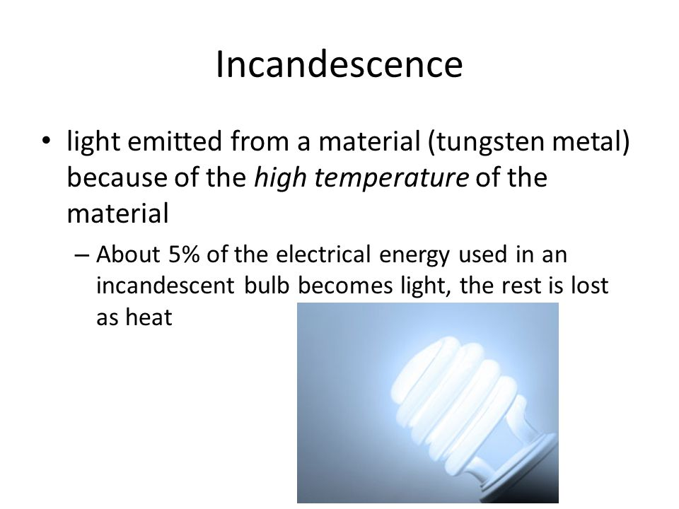 Incandescence light emitted from a material (tungsten metal) because of the high temperature of the material.
