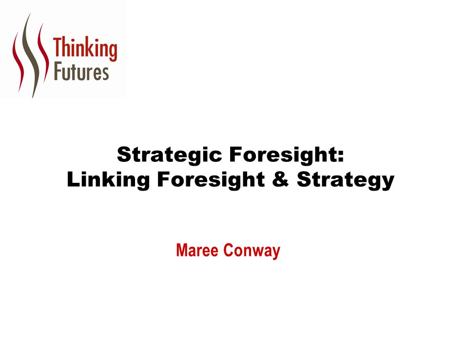 Strategic Foresight: Linking Foresight & Strategy