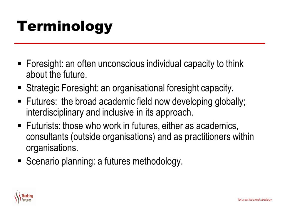 Terminology Foresight: an often unconscious individual capacity to think about the future.