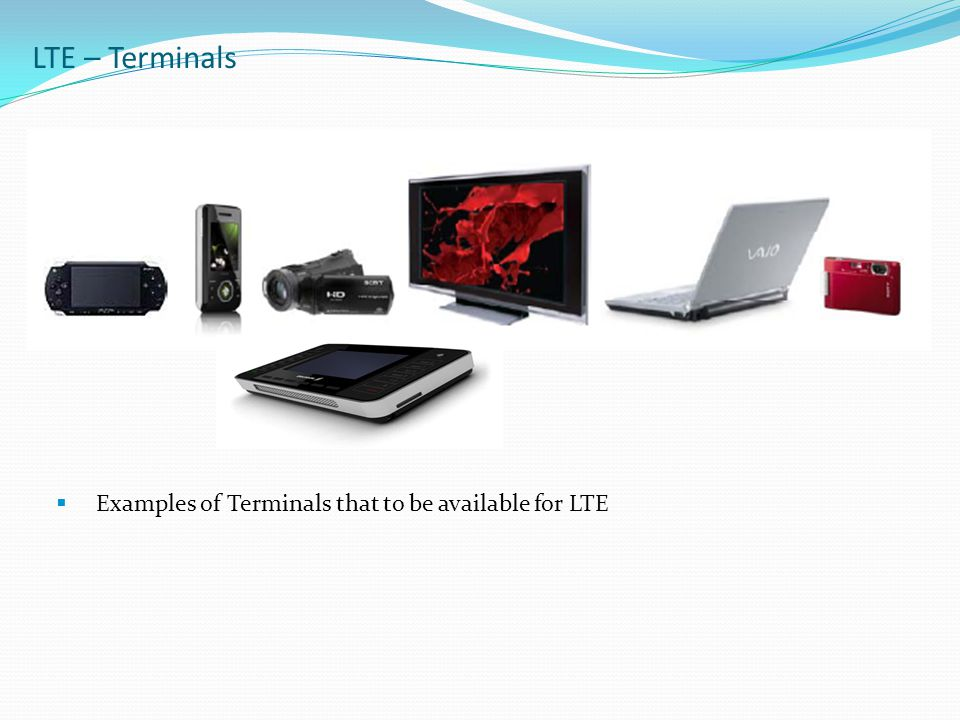 LTE – Terminals Examples of Terminals that to be available for LTE