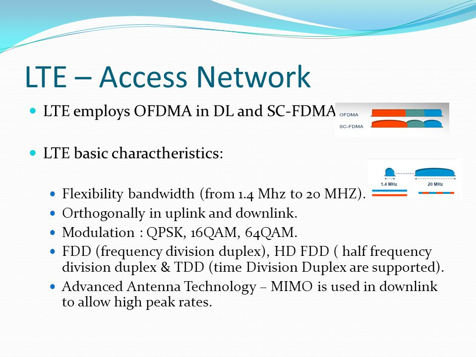 LTE – Access Network LTE employs OFDMA in DL and SC-FDMA in UL