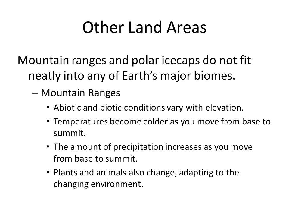 Other Land Areas Mountain ranges and polar icecaps do not fit neatly into any of Earth's major biomes.