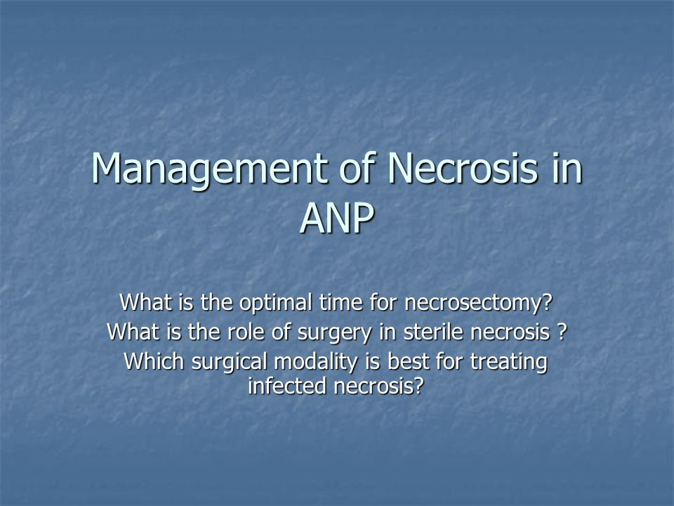 Management of Necrosis in ANP