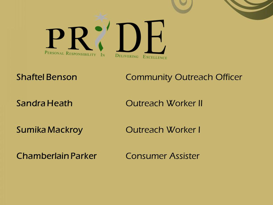 Shaftel Benson Community Outreach Officer Sandra Heath Outreach Worker II Sumika Mackroy Outreach Worker I Chamberlain Parker Consumer Assister