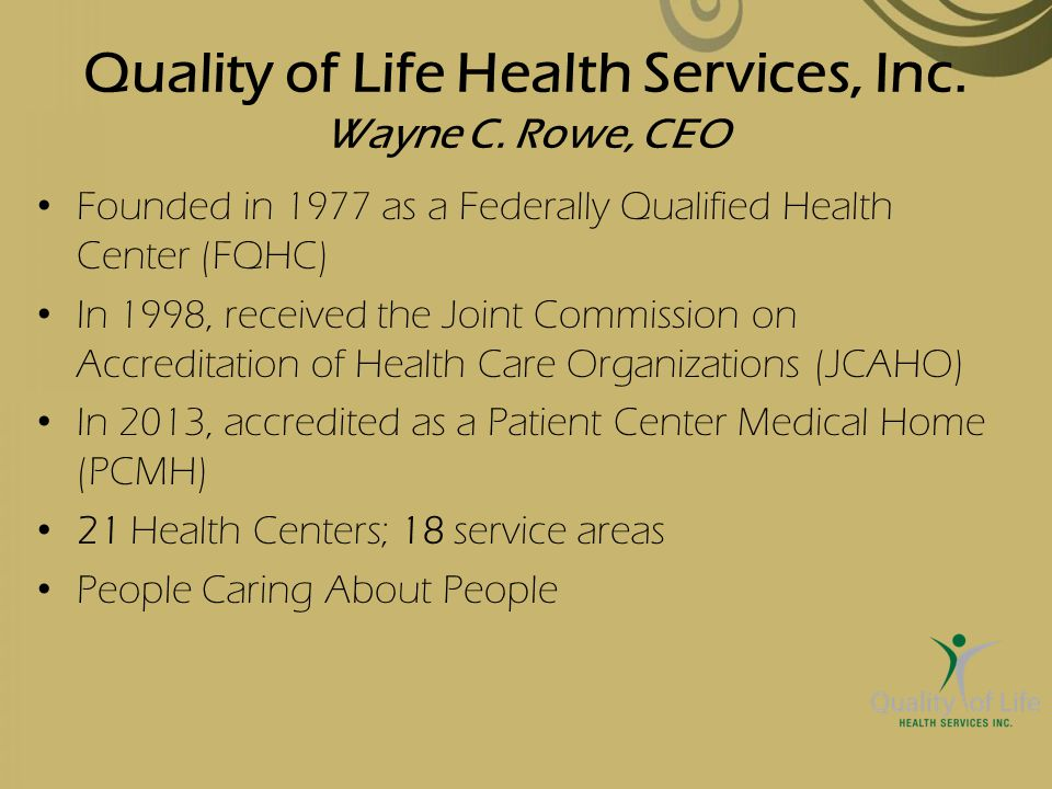 Quality of Life Health Services, Inc. Wayne C. Rowe, CEO