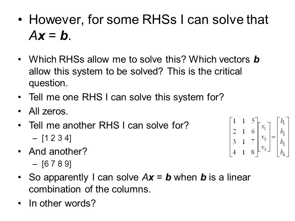 However, for some RHSs I can solve that Ax = b.