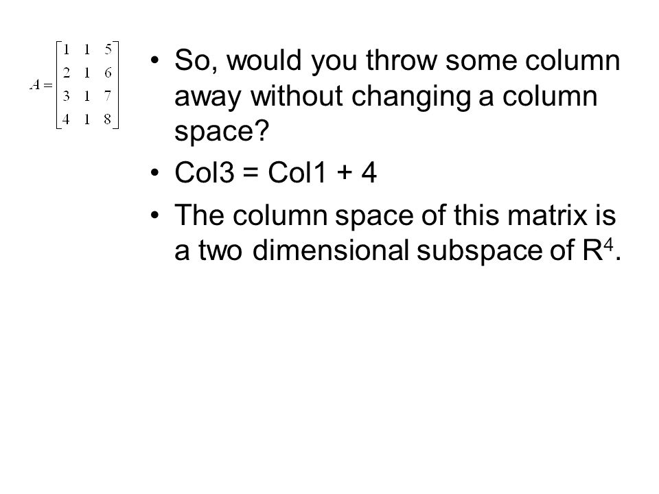 So, would you throw some column away without changing a column space