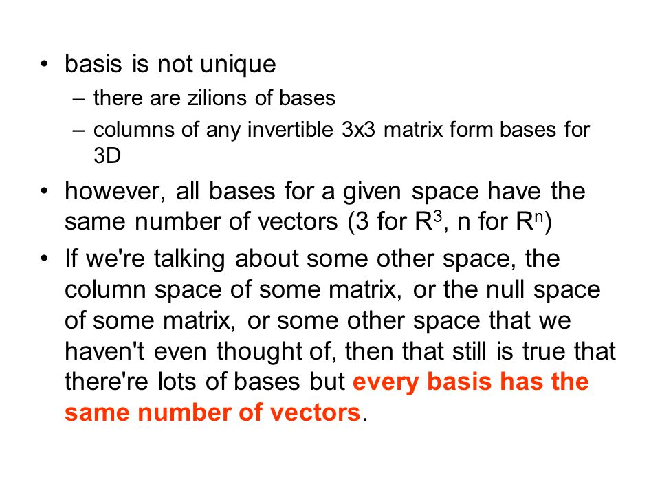 basis is not unique there are zilions of bases. columns of any invertible 3x3 matrix form bases for 3D.