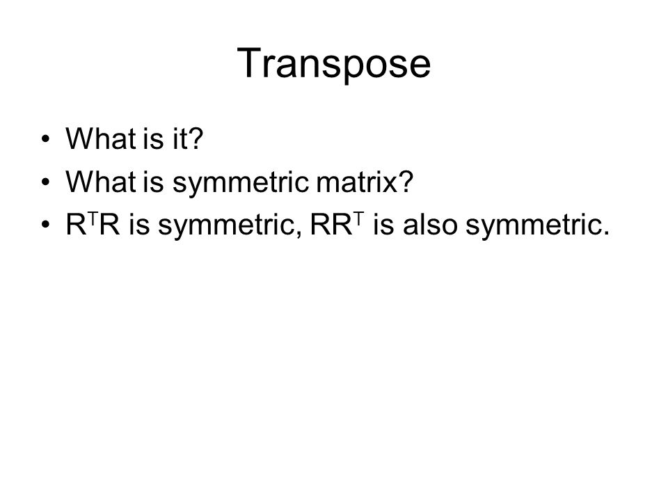 Transpose What is it What is symmetric matrix