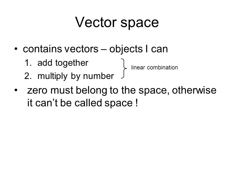 Vector space contains vectors – objects I can
