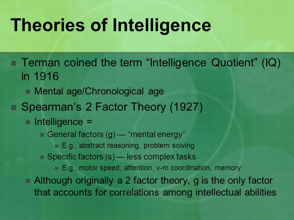 """theories of general intelligence Published """"general intelligence' objectively determined and measured"""" (1904)   """"first systematic psychometrician"""" and father of classical test theory (jensen,."""