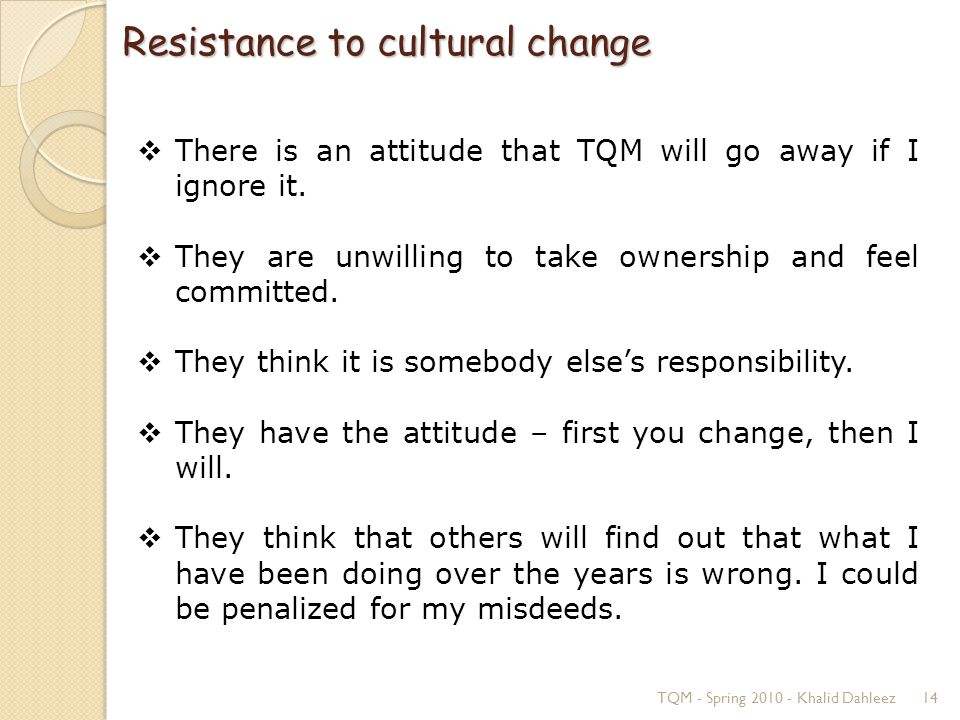 cultural resistance to change One of the most baffling and recalcitrant of the problems which business executives face is employee resistance to change such resistance may take a number of forms—persistent reduction in.