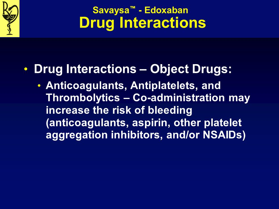 Savaysa™ - Edoxaban Drug Interactions