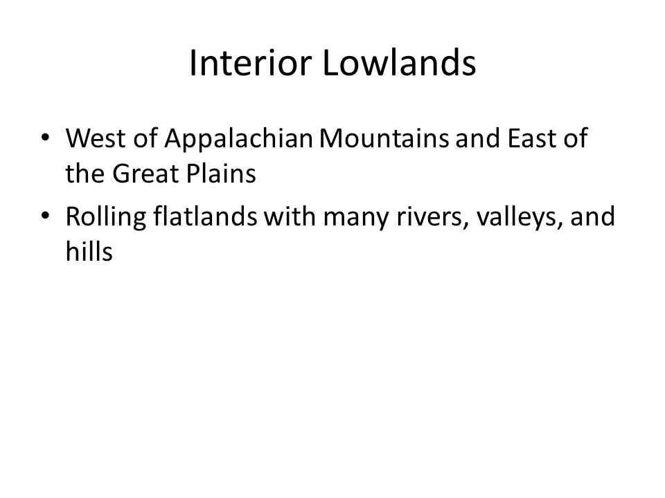 Interior Lowlands West of Appalachian Mountains and East of the Great Plains.